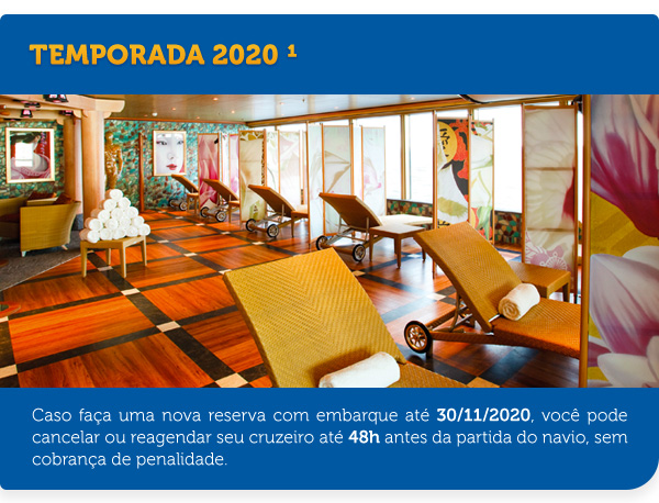 TEMPORADA 2020. Caso faça uma nova reserva com embarque até 30/11/2020, você pode cancelar ou reagendar seu cruzeiro até 48h antes da partida do navio, sem cobrança de penalidade.